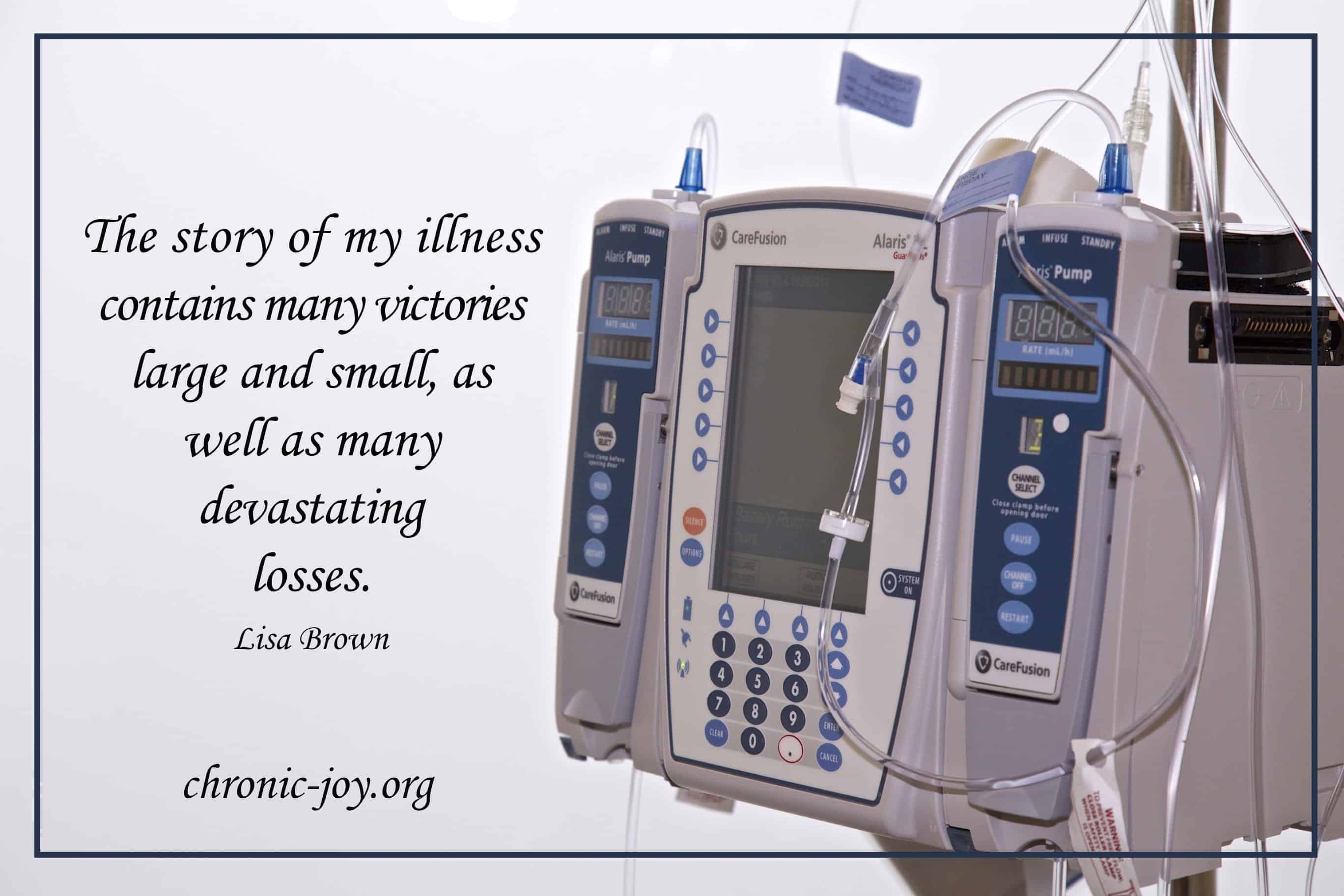 The story of my illness contains many victories large and small, as well as many devastating losses. Lisa Brown