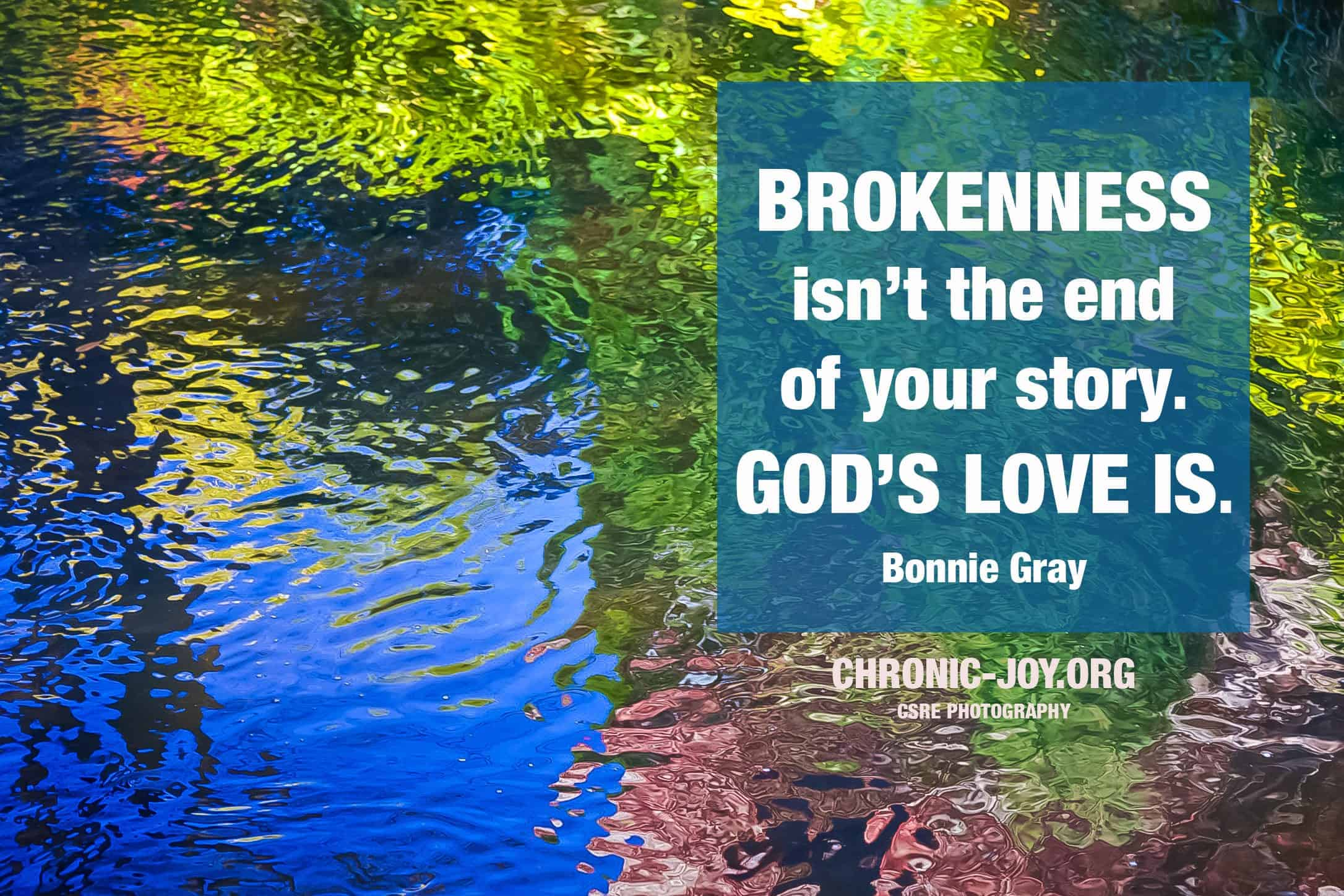 Brokenness isn't the end of your story, God's love is.