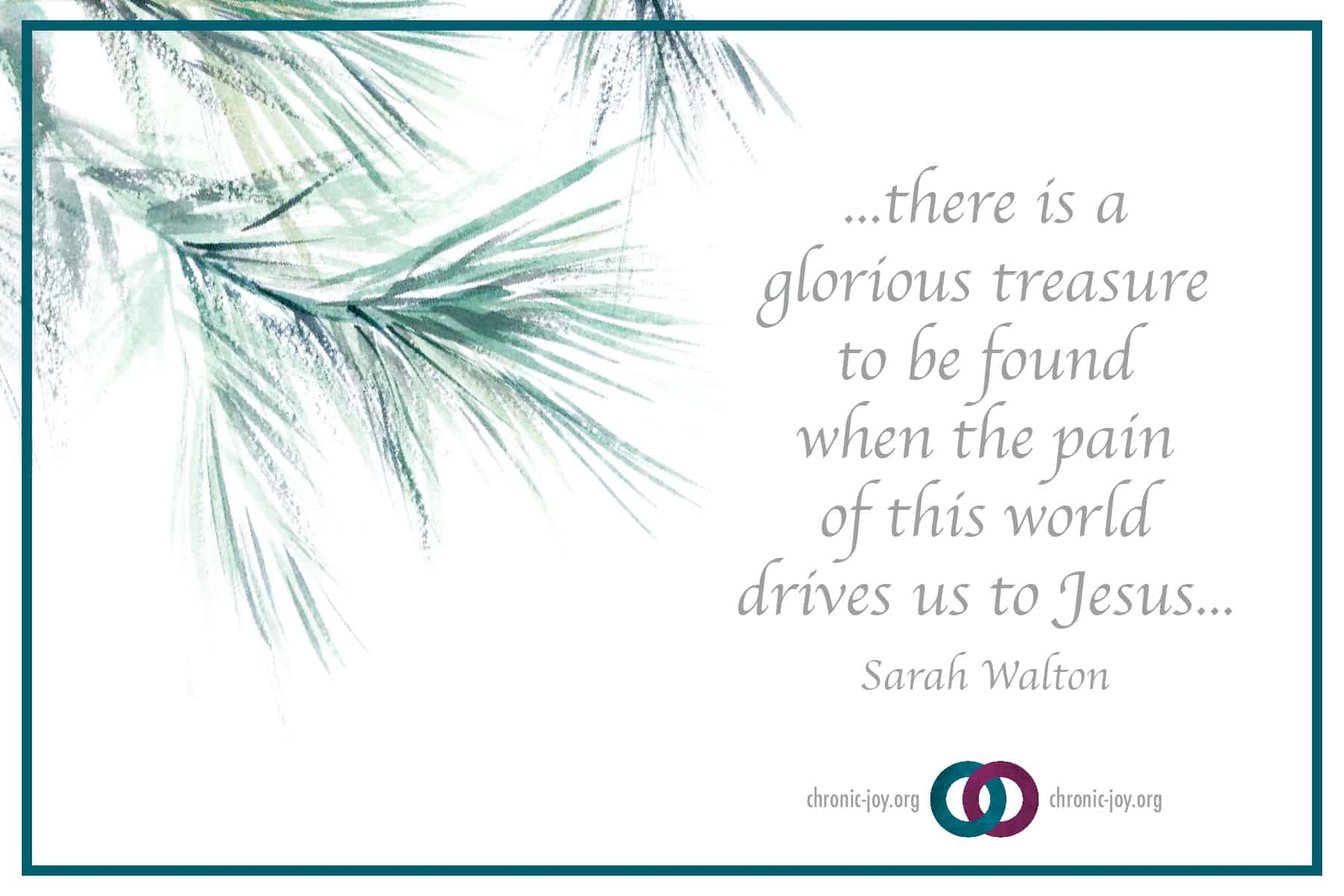 ...there is a glorious treasure to be found when the pain of this this world drives us to Jesus...