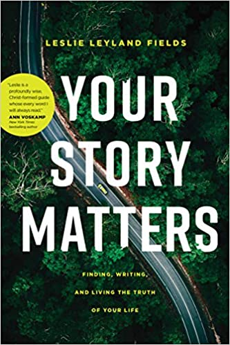 Your Story Matters: Finding, Writing, and Living the Truth of Your Life