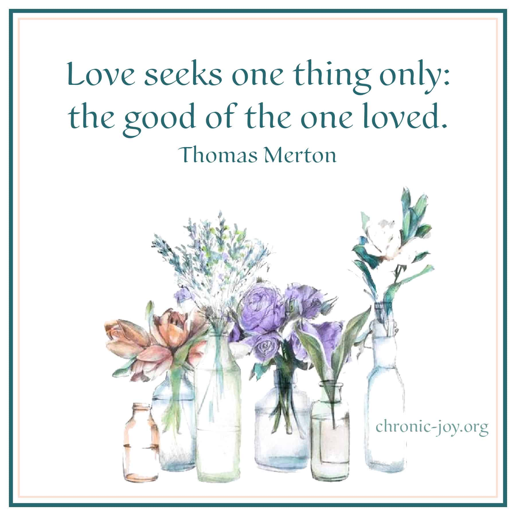 Love seeks one thing only: the good of the one loved.