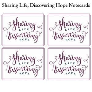 Sharing Life, Discovering Hope Notecards