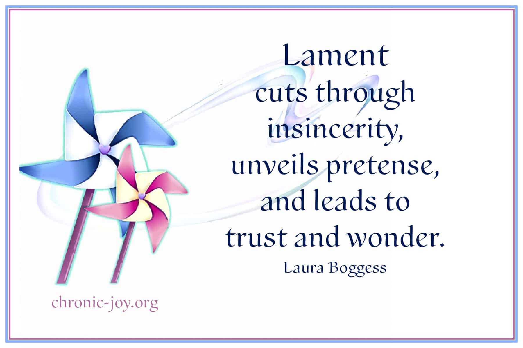 Lament cuts through insincerity, unveils pretense and leads to trust and wonder.