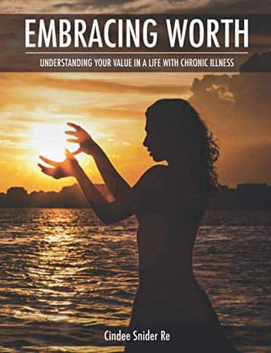 Embracing Worth: Understanding Your Value in a Life with Chronic Illness (Chronic Joy Thrive Series) (Volume 3)
