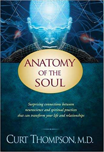 Anatomy of the Soul: Surprising Connections between Neuroscience and Spiritual Practices That Can Transform Your Life and Relationship