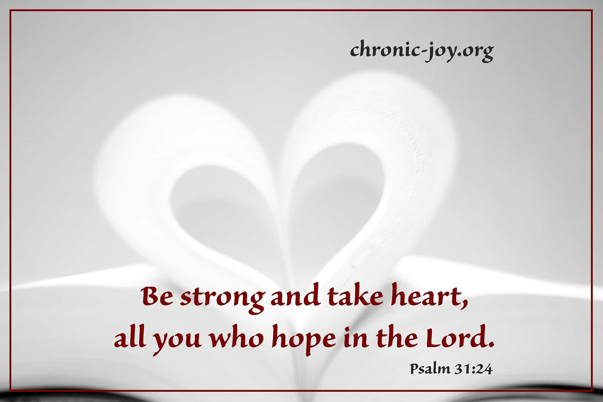Be strong and take heart, all you who hope in the Lord.