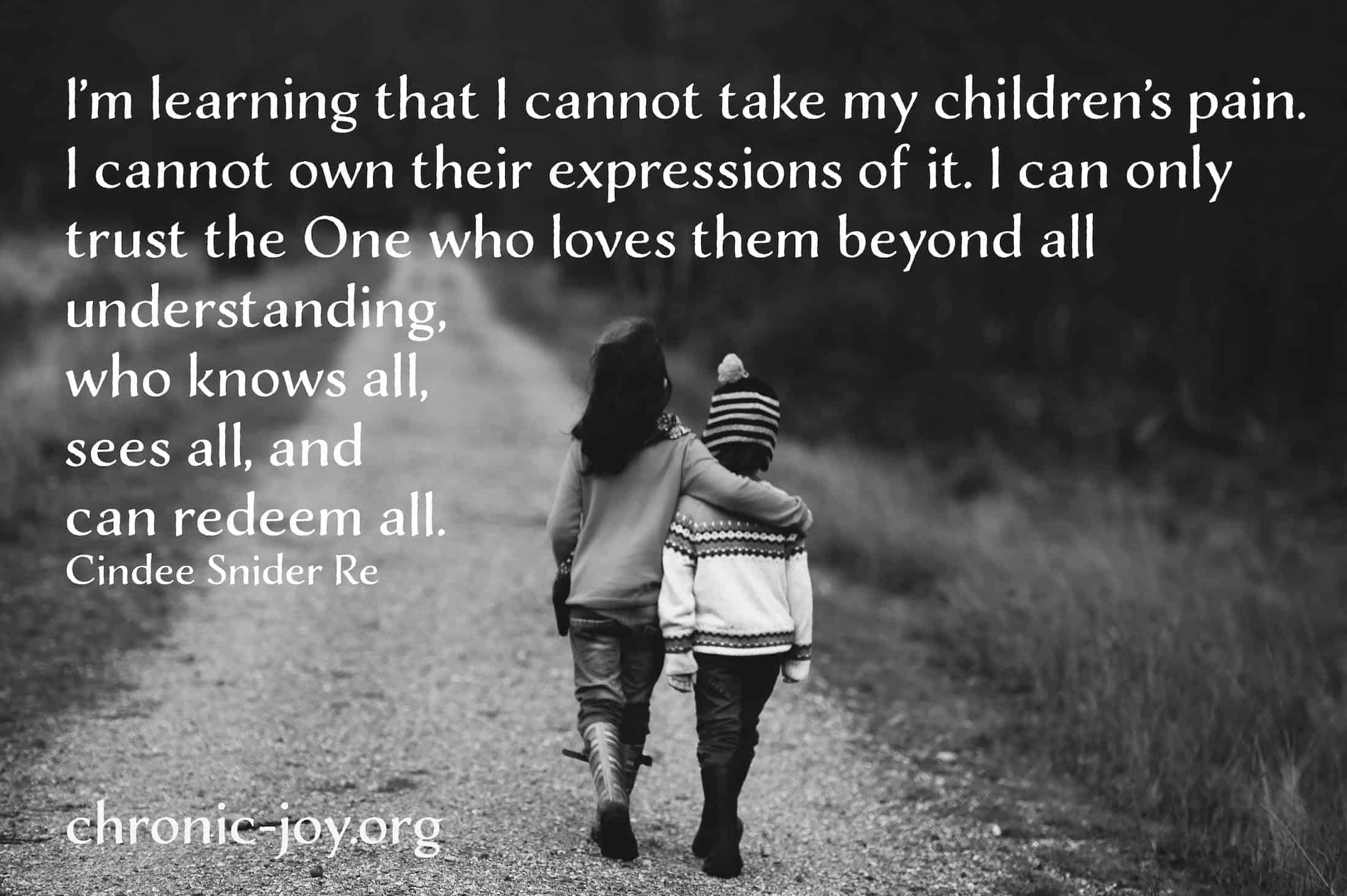 I cannot take my children's pain.