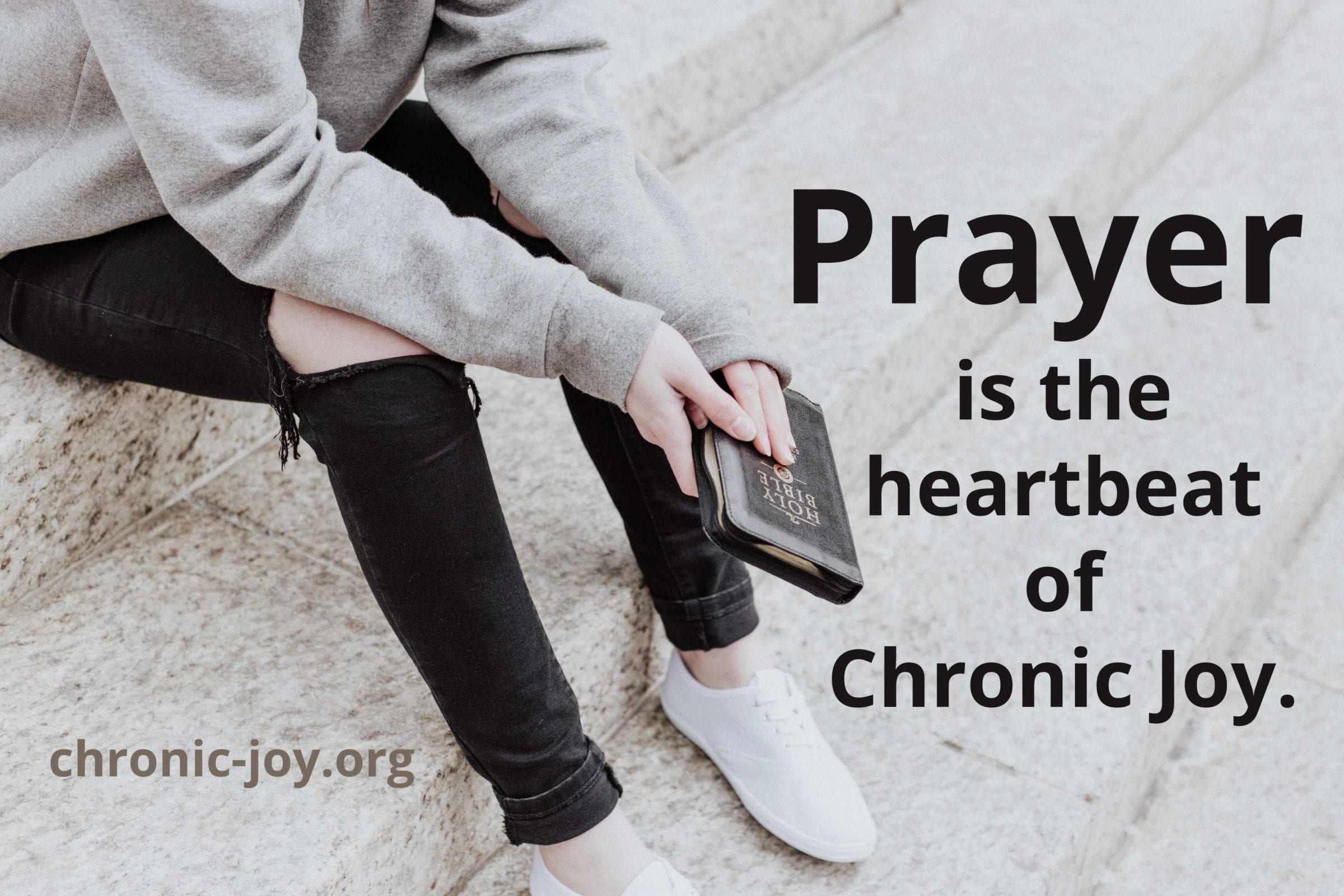 Prayer is the heartbeat of Chronic Joy.