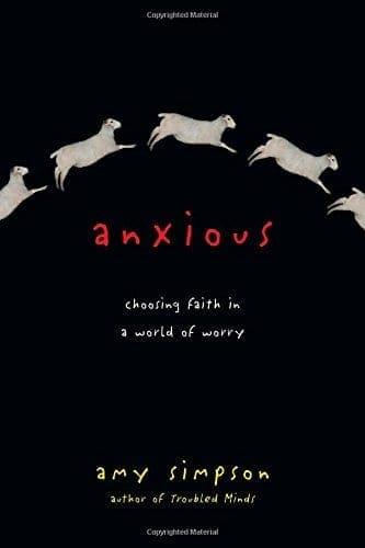 Anxious: Choosing Faith in a World of Worry