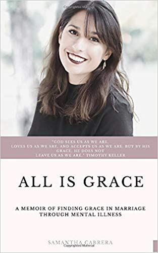 ALL IS GRACE: A Memoir of Finding Grace in Marriage through Mental Illness