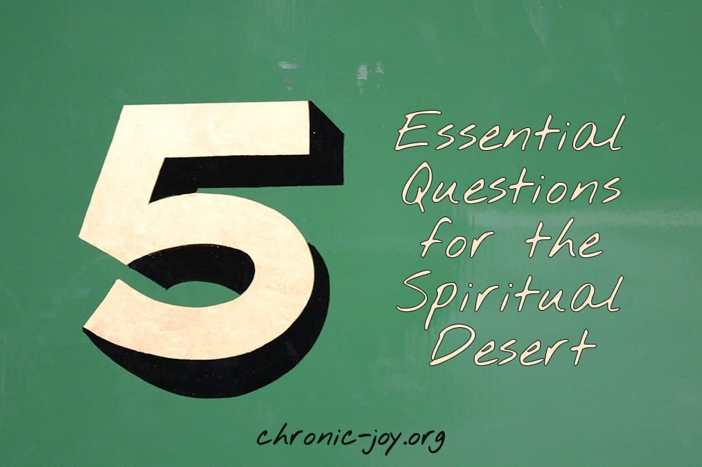 5 Essential Questions for the Spiritual Desert