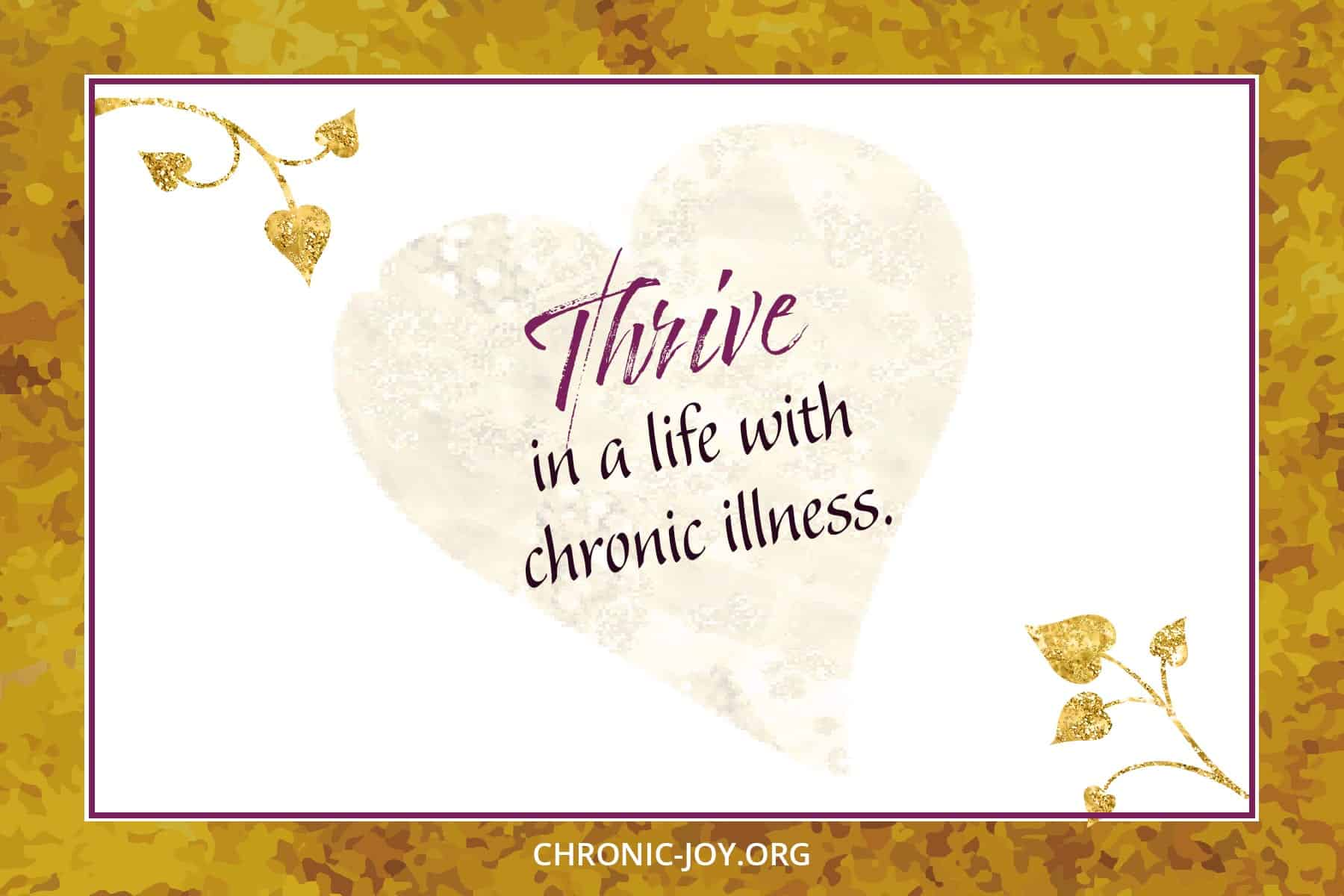 Thrive in a life with chronic illness.