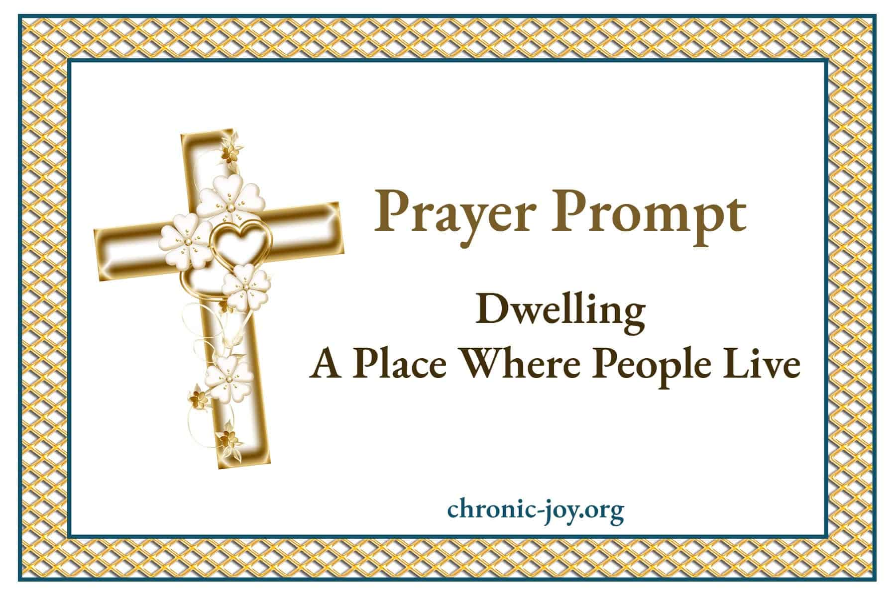Prayer Prompt - Dwelling - A Place Where People Live