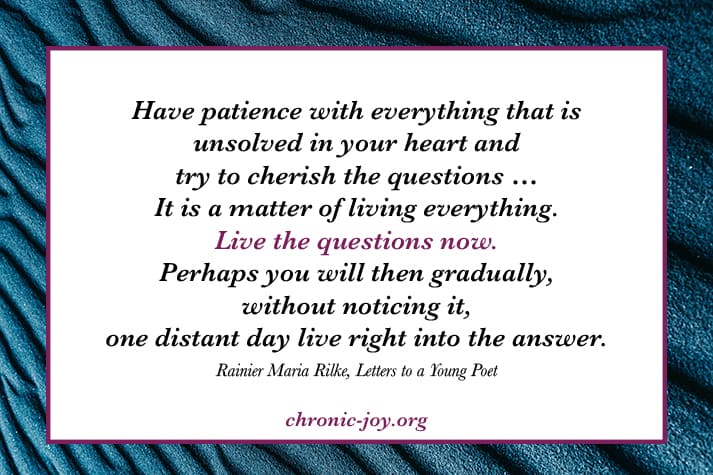 Have patience with everything that is unsolved in your heart