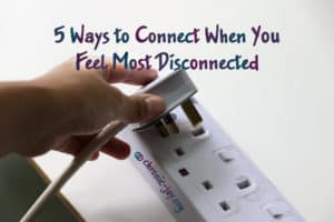 5 Ways to Connect When You Feel Most Disconnected