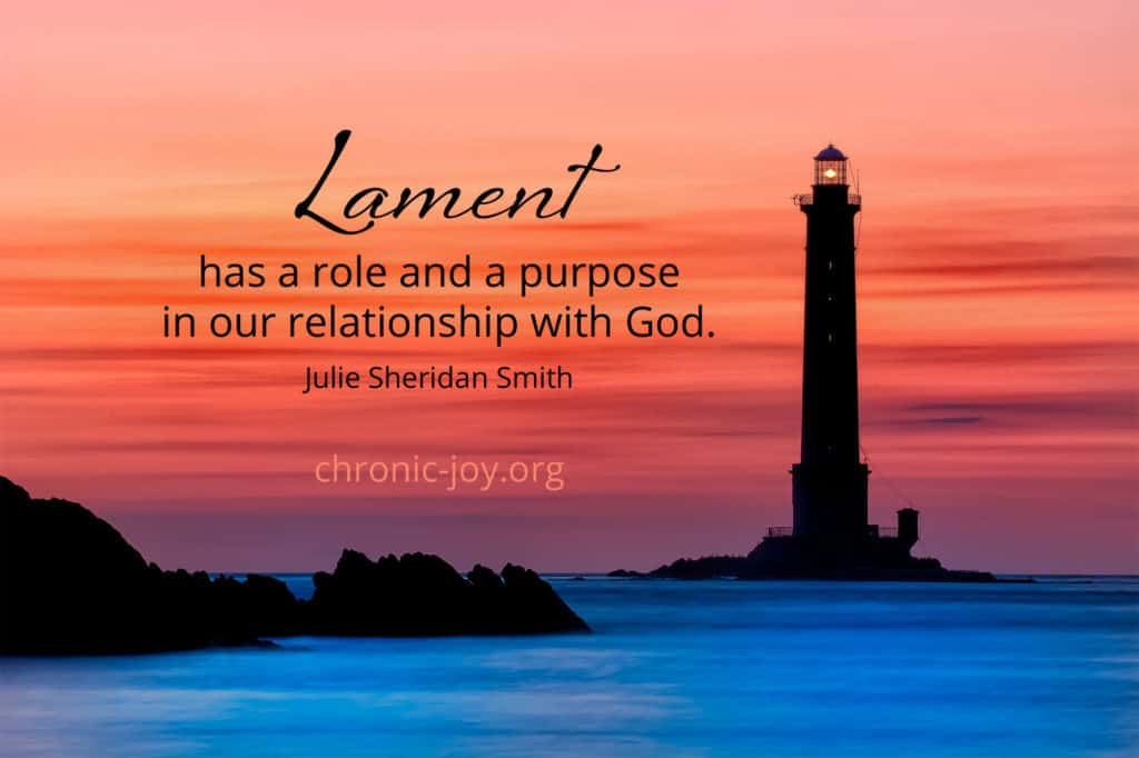 """""""Lament has a role and a purpose in our relationship with God."""" Julie Sheridan Smith"""