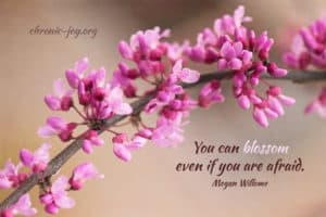 """""""You can blossom even if you are afraid."""" Megan Willome"""