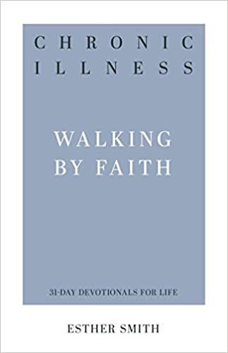 Chronic Illness: Walking By Faith