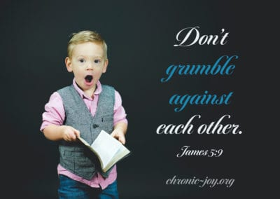 Don't grumble against each other.