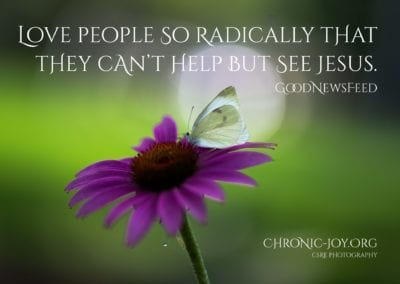 Love people so radically that they can't help but see Jesus.