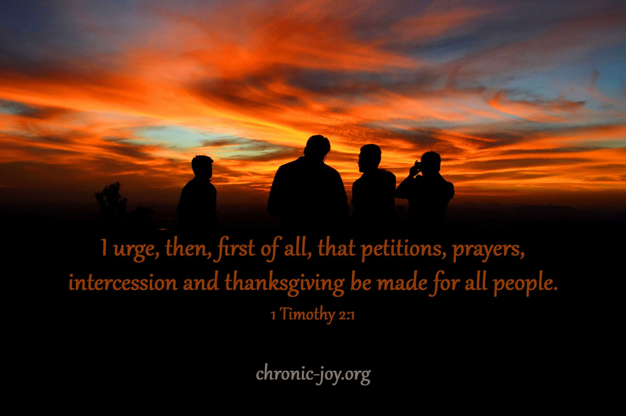 """""""I urge, then, first of all, that petitions, prayers, intercession and thanksgiving be made for all people"""" 1 Tim. 2:1"""