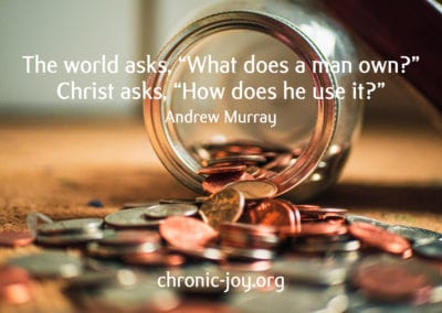 The world asks, 'What does a man own?' Christ asks, 'How does he use it?'
