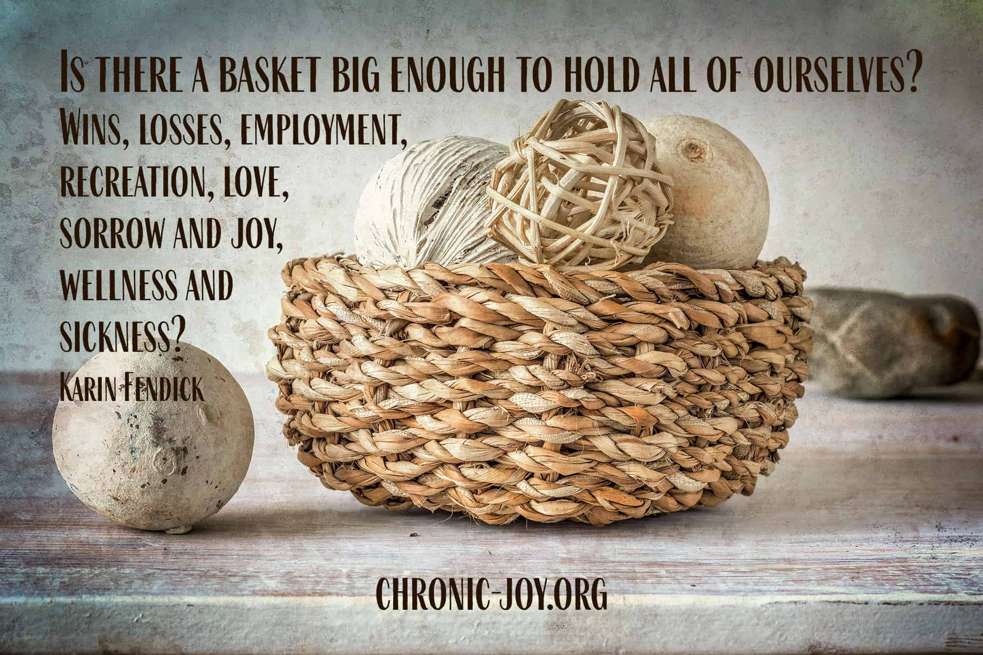 Is there a basket big enough to hold all of ourselves?
