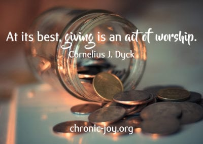 At its best, giving is an act of worship. ~ Cornelius J. Dyck