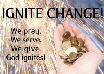 Ignite change. We pray. We serve. We give. God ignites.