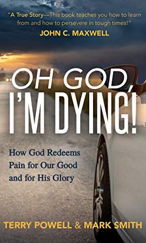 Oh God, I'm Dying!: How God Redeems Pain for Our Good and His Glory