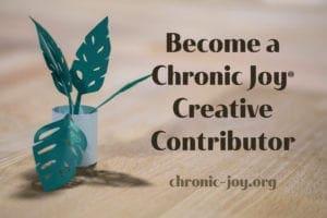 Become a Chronic Joy® Creative Contributor