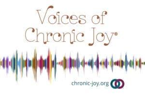 Voice of Chronic Joy®