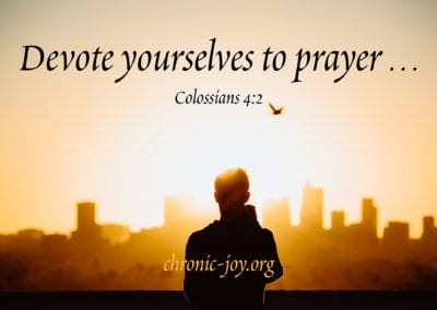 """""""Devote yourselves to prayer …"""" Colossians 4:2"""