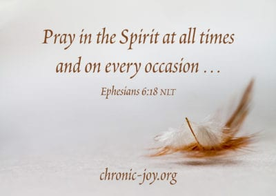 """""""Pray in the Spirit at all times and on every occasion …"""" Ephesians 6:18 NLT"""