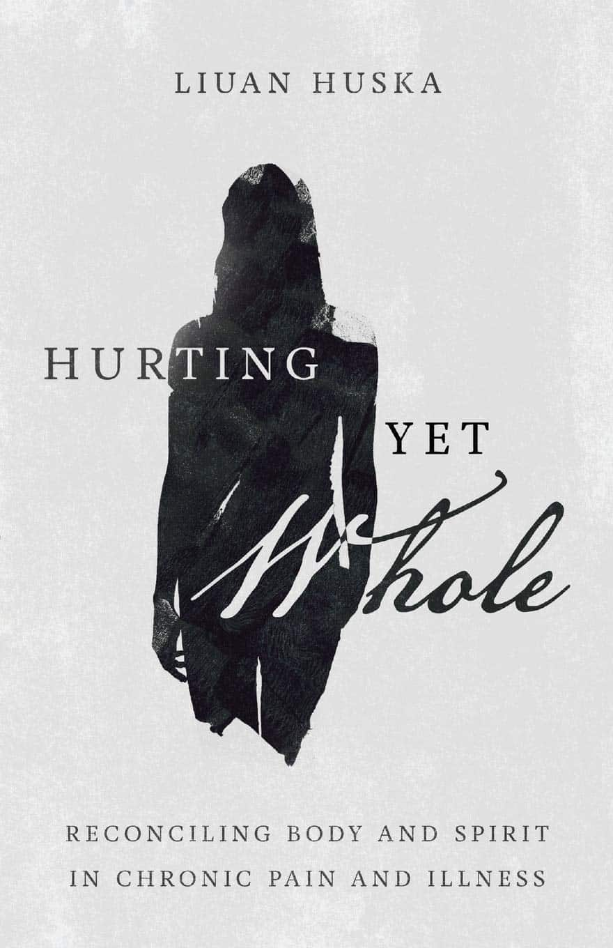 Hurting Yet Whole: Reconciling Body and Spirit in Chronic Pain and Illness